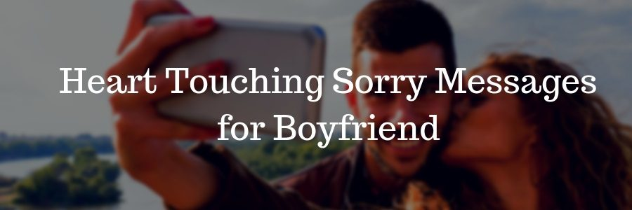 Heart touching sorry messages for boyfriend in 2020