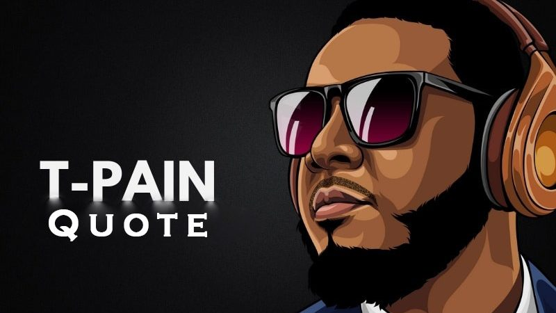 T-Pain Quotes About Motivation