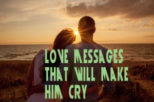 Love messages that will make him cry