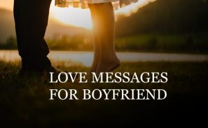 Romantic Love Messages To Your Boyfriend