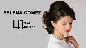 Selena Gomez Quotes About Life That Will Change Your Life